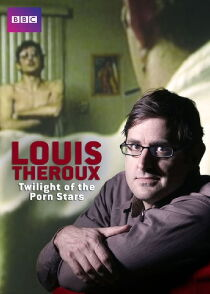 Louis Theroux: Twilight of the Porn Stars Watch Free